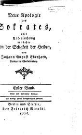 Neue apologie des Sokrates: oder, Untersuchung der lehre von der seligkeit der heiden, Band 1