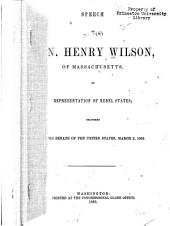 Speech of Hon. Henry Wilson, of Massachusetts, on Representation of Rebel States: Delivered in the Senate of the United States, March 2, 1866