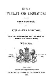 Royal warrant and regulations regarding army services; and Explanatory directions for the information and guidance of paymasters and others