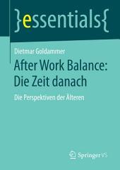 After Work Balance: Die Zeit danach: Die Perspektiven der Älteren