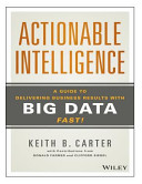 Actionable Intelligence  a Guide to Delivering Business Results with Big Data Fast PDF