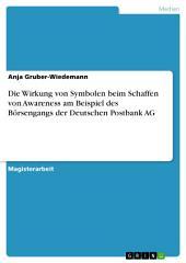 Die Wirkung von Symbolen beim Schaffen von Awareness am Beispiel des Börsengangs der Deutschen Postbank AG