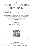 The Student s Imperial Dictionary of the English Language to which are Added Selected Lists of Proper Names  with Phonetic Pronunciation  and Abbreviations in Common Use  with Their Meanings PDF