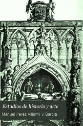 Estudios de historia y arte: La catedral de Siguenza, erigida en el siglo XII; con noticias nuevas para la historia del arte in España, sacadas de documentos de su archivo