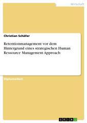 Retentionmanagement vor dem Hintergrund eines strategischen Human Ressource Management Approach