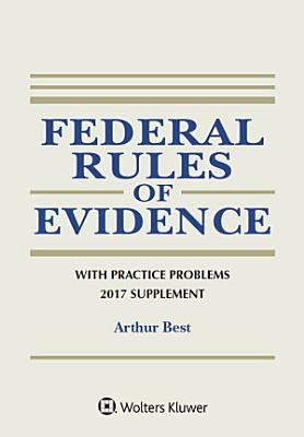 Federal Rules of Evidence with Practice Problems  2017 Supplement PDF