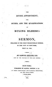 The Divine Appointment, the Duties, and the Qualifications of Ruling Elders: a Sermon [on Acts Xiv. 23] Preached ... May 28, 1809