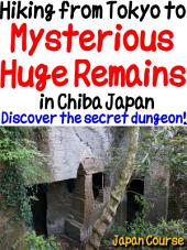 Hiking from Tokyo to Mysterious Huge Remains in Chiba Japan: Discover the secret dungeon near Japanese temple!