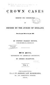 Crown Cases Reserved for Consideration and Decided by the Judges of England ...: 1844 to 1850