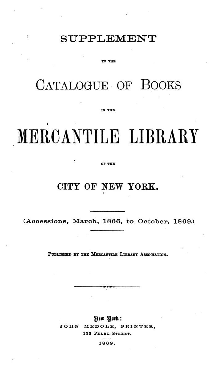 Catalogue of the Mercantile Library in New York. Supplement