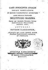 Casti Innocentis Ansaldi ... Multitudo maxima eorum qui prioribus ecclesiæ seculis christianam religionem professi sunt, adversus Davidem Clarksonum ..