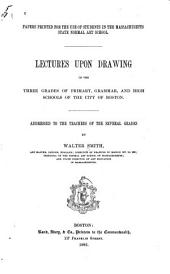 Lectures Upon Drawing in the Three Grades of Primary,grammar,and High Schools of the City of Boston: Addressed to the Teachers of the Several Grades