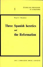 Three Spanish Heretics and the Reformation