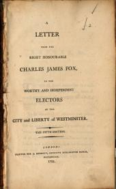 A Letter from the Right Honourable Charles James Fox: To the Worthy and Independent Electors of the City and Liberty of Westminster