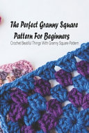 The Perfect Granny Square Pattern For Beginners