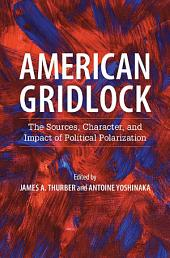 American Gridlock: The Sources, Character, and Impact of Political Polarization