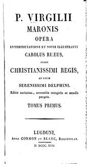 P. Virgilii Maronis opera: Interpretatione et notis illustravit Carolus Ruaeus, jussu Christianissimi Regis, ad usum Serenissimi Delphini, Volume 1