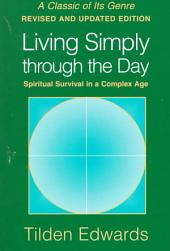 Living Simply Through the Day: Spiritual Survival in a Complex Age