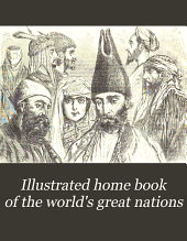 Illustrated Home Book of the World's Great Nations: Being a Geographical, Historical and Pictorial Encyclopedia