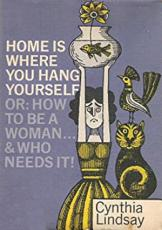 Home is Where You Hang Yourself; or, How To Be a Woman