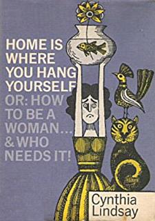 Home is Where You Hang Yourself  or  How To Be a Woman Book