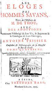 Les éloges des hommes savans, tirez de l'Histoire de M. de Thou: Volume4