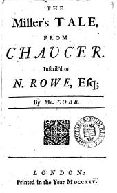 The Miller's Tale, from Chaucer. Inscrib'd to N. Rowe, Esq; by Mr. Cobb: Volume 9