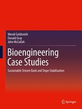 Bioengineering Case Studies: Sustainable Stream Bank and Slope Stabilization
