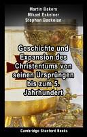 Geschichte und Expansion des Christentums von seinen Urspr  ngen bis zum 5  Jahrhundert PDF
