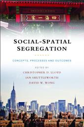 Social-spatial segregation: Concepts, processes and outcomes