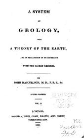 A System of Geology: With a Theory of the Earth, and an Explanation of Its Connexion with the Sacred Records, Volume 2