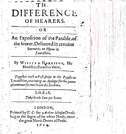 The Difference of Hearers  Or  an Exposition of the Parable of the Sower  Deliuered in Certaine Sermons at Hyton in Lancashire     Together with a Post script to the Papists in Lancashire  Etc PDF