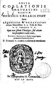 Gesta collationis carthagini habitae Honorii Caesaris iussu inter Chatolicos & Donatistas coram Marcellino v.c. Trib. & Not. p.c. Varanis: Volume 3