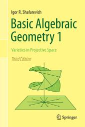 Basic Algebraic Geometry 1: Varieties in Projective Space, Edition 3