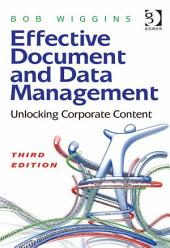 Effective Document and Data Management: Unlocking Corporate Content, Edition 3