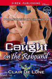 Caught on the Rebound [Prometheus in Chains 14]