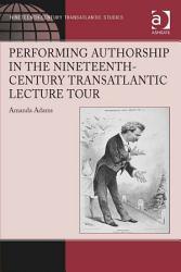 Performing Authorship in the Nineteenth Century Transatlantic Lecture Tour PDF