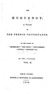 The Huguenot: A Tale of the French Protestants, Volume 2