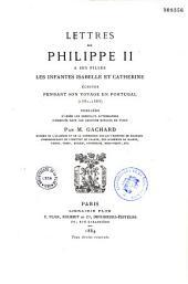 Philippe II, roi d'Espagne: lettres de Philippe II à ses filles les infantes Isabelle et Catherine, écrites pendant son voyage en Portugal, 1581 - 1583