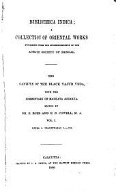 The Sanhitá of the Black Yajur Veda: with the commentary of Mádhava Áchárya, Volume 1