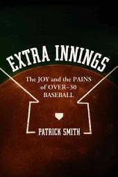 Extra Innings: The Joy and the Pains of Over-30 Baseball