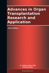Advances in Organ Transplantation Research and Application: 2012 Edition