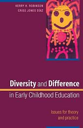 Diversity And Difference In Early Childhood Education: Issues For Theory And Practice: Issues for Theory and Practice