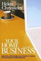 Your Home Business: Insights, strategies and start-up advice for aspiring entrepreneurs