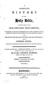 A Complete History of the Holy Bible: As Contained in the Old and New Testaments, Including Also the Occurrences of Four Hundred Years ... : with Copious Notes, Critical and Explanatory, Practical and Devotional, Volume 1
