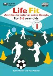 Life Fit: Activities to Foster an Active Lifestyle. for 5-8 yr olds
