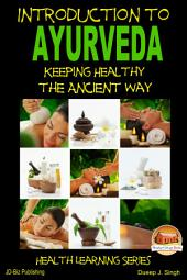 Introduction to Ayurveda - Keeping Healthy the Ancient Way