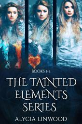 The Tainted Elements Series:: Books 1-3