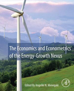 The Economics and Econometrics of the Energy-Growth Nexus