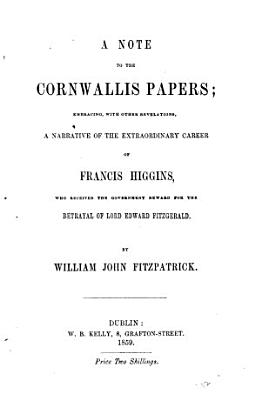 A note to the Cornwallis papers  embracing a narrative of the extraordinary career of Francis Higgins